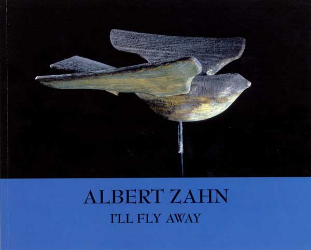 Albert Zahn: I'll Fly Away exhibition catalog cover